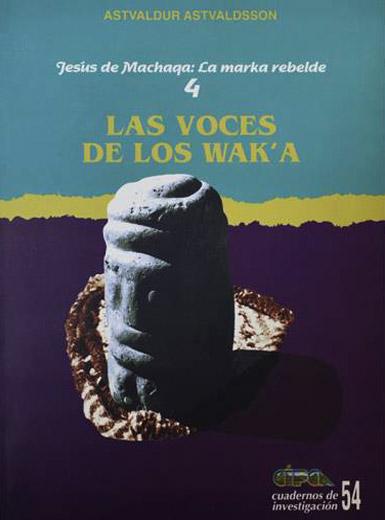 Jesús de Machaqa: la marka rebelde, 4. Las voces de los waka. Fuentes principales del poder político aymara